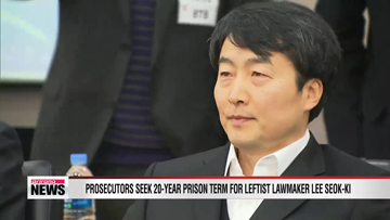 Prosecutors seek 20-year prison term for leftist lawmaker Lee Seok-ki
