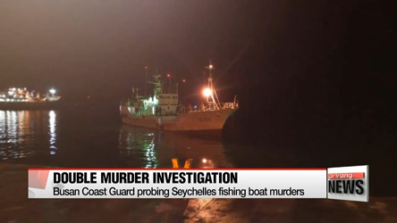 Busan Coast Guard continue probe into Seychelles fishing boat murders