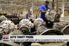 Trump says auto tariff probe will be completed in three to four weeks