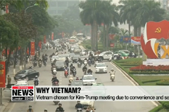 Reasons why Vietnam has been chosen as venue for second Kim-Trump summit