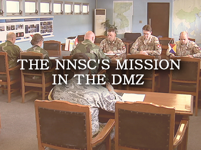 The Unsung Guardians of Peace - The NNSC's Mission in the DMZ