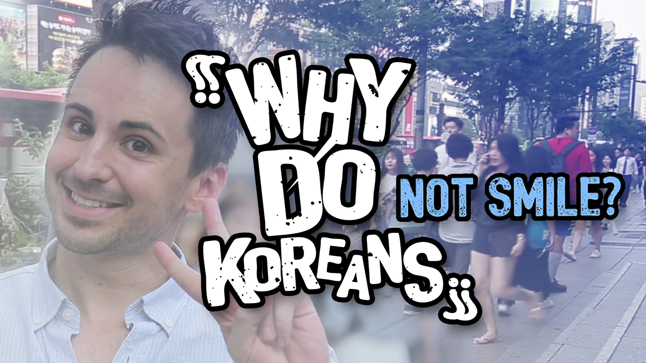 [WHY do Koreans...] NOT SMILE?
