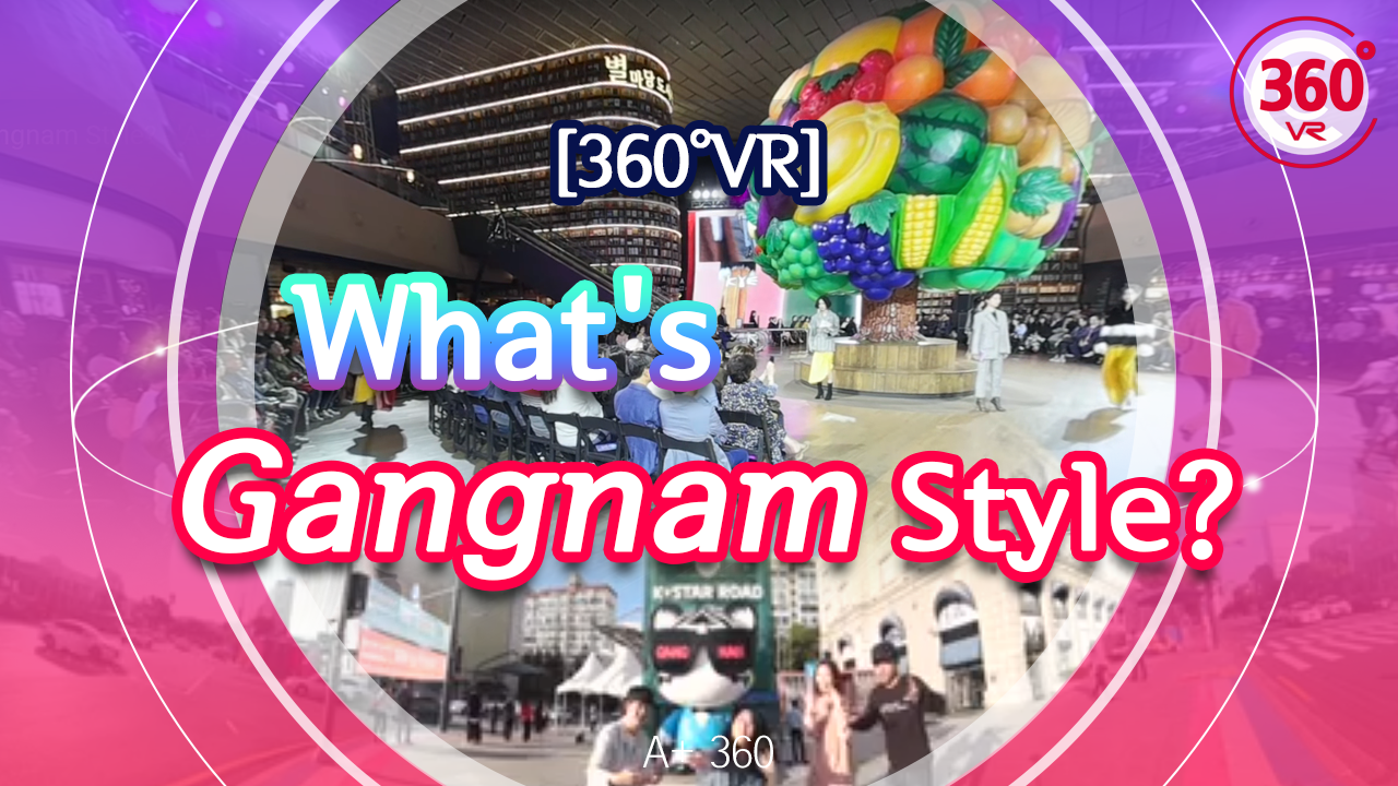 [360°VR] What's Gangnam Style? - 'A+360'
