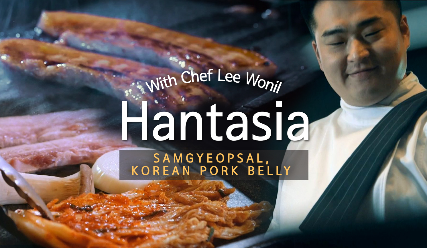 [Hantasia] Samgyeopsal, Korean Pork Belly (with Chef Lee Wonil)