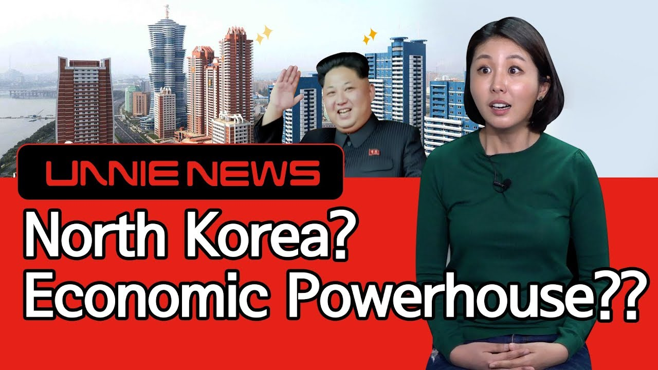 [UNNIE NEWS] North Korea? Economic Powerhouse??
