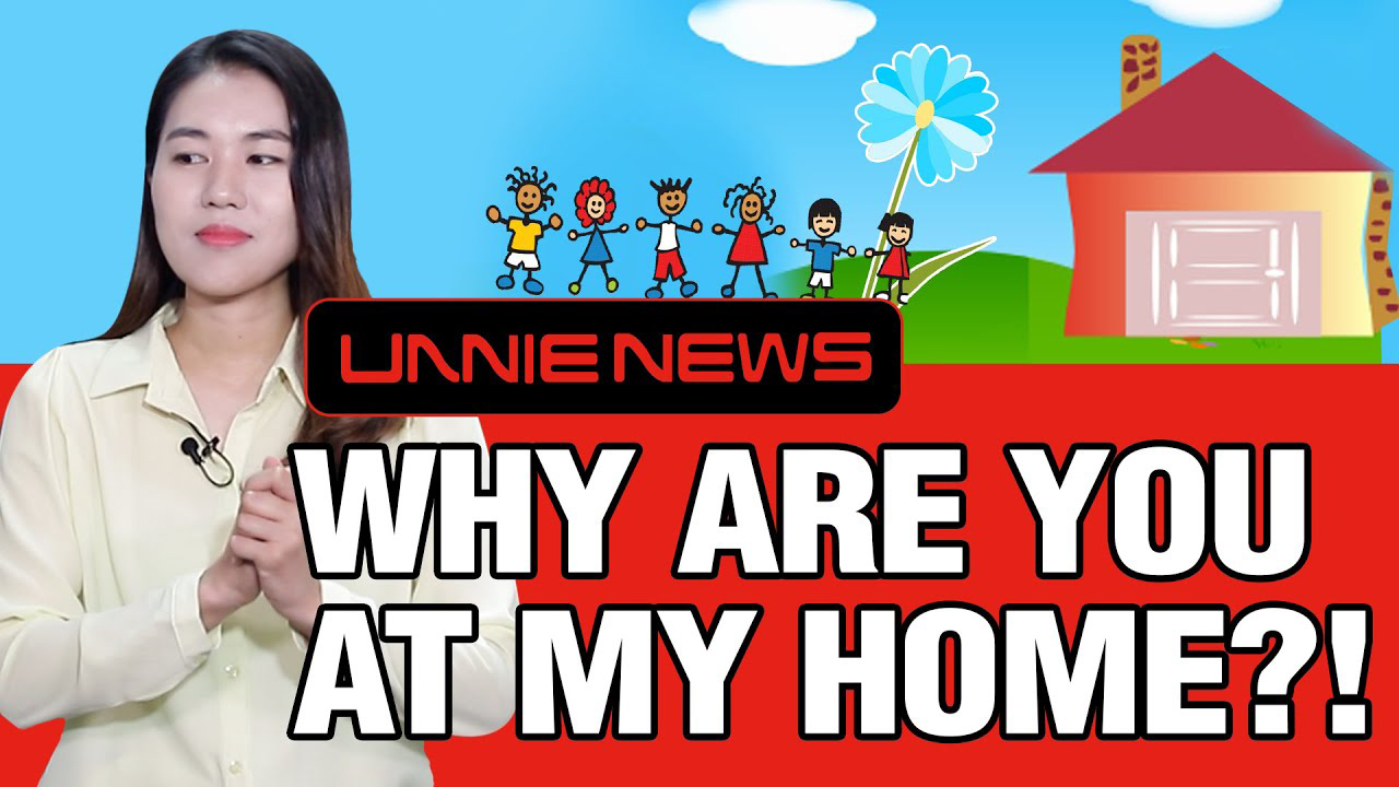 [UNNIE NEWS] Why Are You at My Home?
