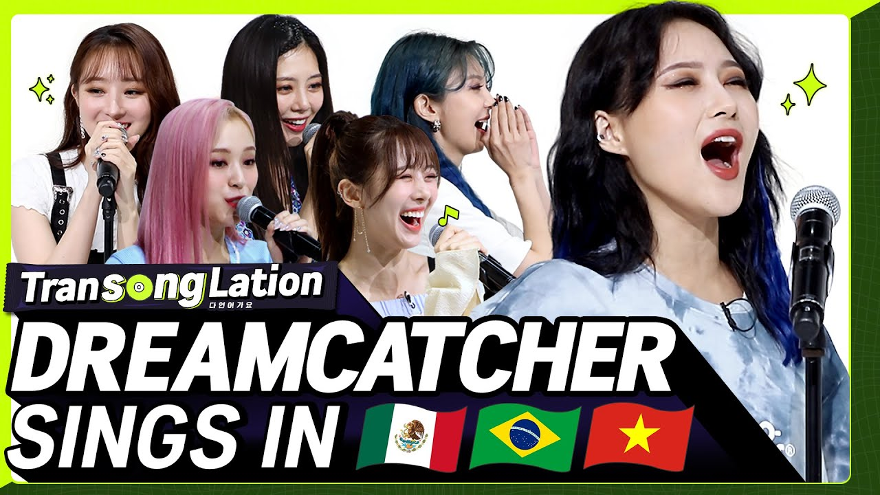 K-POP STARS sing in SPN /POR /VIET 🎤| DREAMCATCHER | TRANSONGLATION