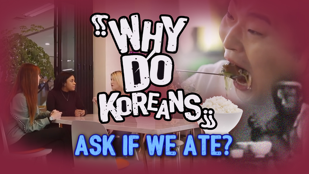 [Why do Koreans..?]  Why do Koreans ask if we ate?