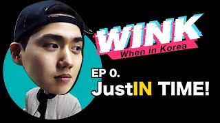 EP.0 JustIN time! [WINK(When in Korea)]